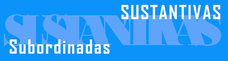 SUBORDINADAS-SUSTANTIVAS