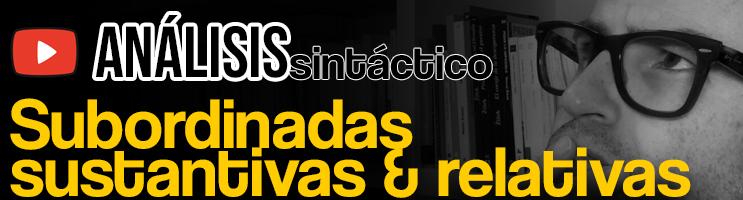 análisis sintáctico subordinadas sustantivas relativo